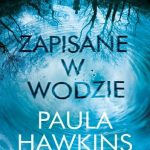 Paula Hawkins- Zapisane w wodzie