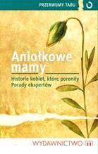 aniołkowe-mamy Magdalena Wojaczek- Aniołkowe mamy. Historie kobiet, które poroniły. Porady ekspertów