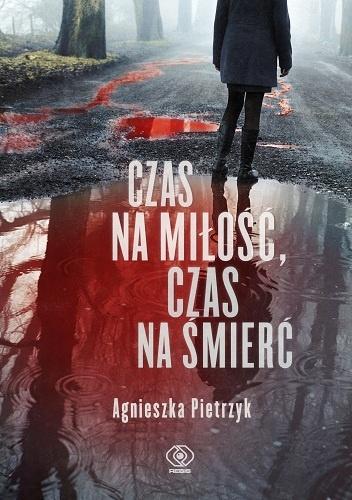Agnieszka Pietrzyk- Czas na miłość, czas na śmierć