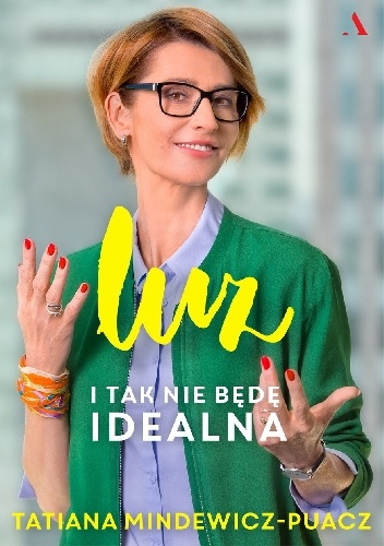 Tatiana Mindewicz-Puacz- Luz. I tak nie będę idealna