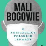 Paweł Reszka- Mali bogowie. O znieczulicy polskich lekarzy
