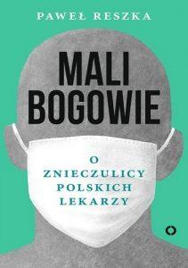mali-bogowie-211x300 Paweł Reszka- Mali bogowie. O znieczulicy polskich lekarzy