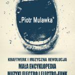 Piotr Mulawka- Kraftwerk i muzyczna rewolucja. Mała encyklopedia muzyki electro i electro-funk
