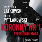 Sylwester Latkowski, Piotr Pytlakowski- Koronny nr 1. Pseudonim Masa