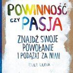 Elle Luna- Powinność czy pasja. Znajdź swoje powołanie i podążaj za nim!
