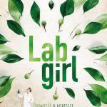 Hope Jahren- Lab girl. Opowieść o kobiecie naukowcu drzewach i miłości