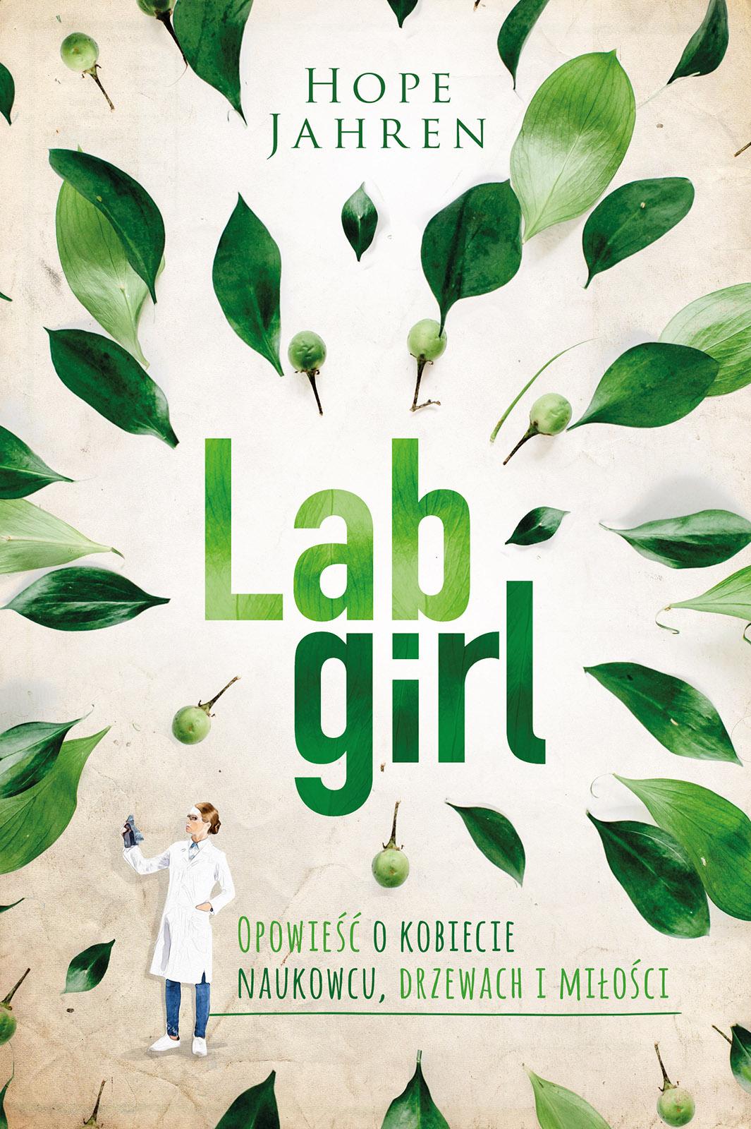 Lab-girl Hope Jahren- Lab girl. Opowieść o kobiecie naukowcu drzewach i miłości