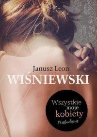 Janusz Leon Wiśniewski- Wszystkie moje kobiety. Przebudzenie