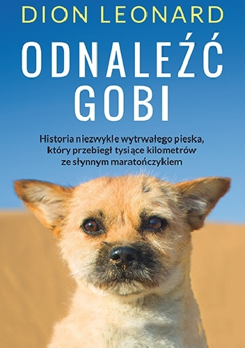 Dion Leonard- Odnaleźć Gobi. Historia małego psa o wielkim sercu.
