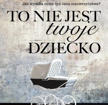 Małgorzata Falkowska- To  nie jest  twoje dziecko