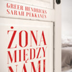 Sarah Pekkanen, Greer Hendricks- Żona między nami