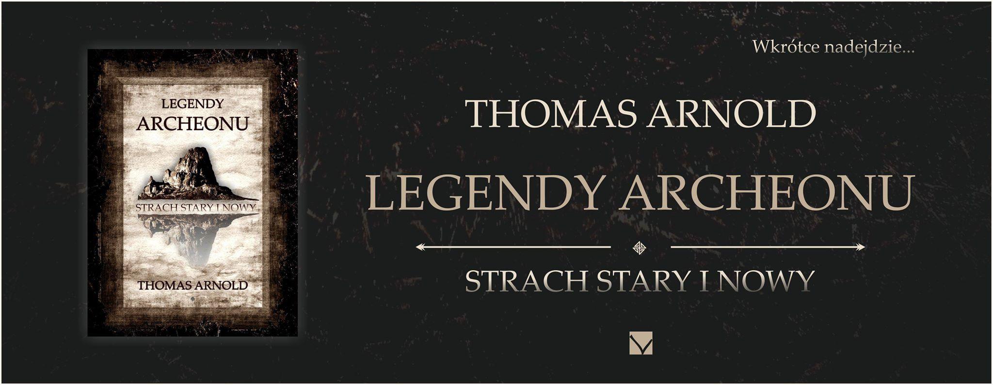 BANER2 Thomas Arnold- Legendy Archeonu. Strach  stary i  nowy [ZAPOWIEDŹ]
