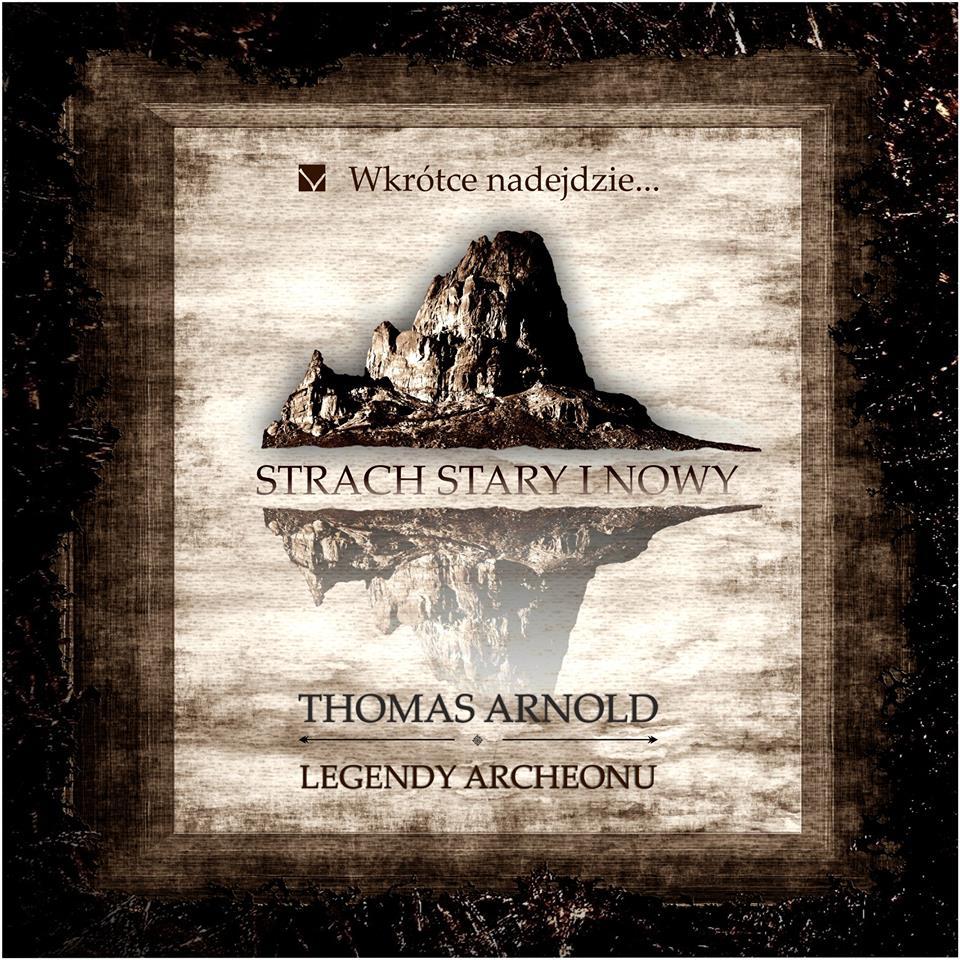 Thomas Arnold- Legendy Archeonu. Strach  stary i  nowy [ZAPOWIEDŹ]