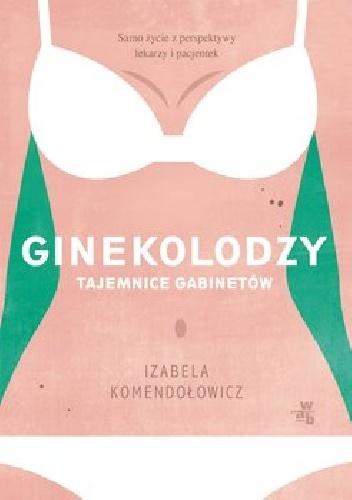Iza Komendołowicz-Ginekolodzy. Tajemnice gabinetów