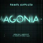 Paweł Kapusta- Agonia. Lekarze i pacjenci w stanie krytycznym
