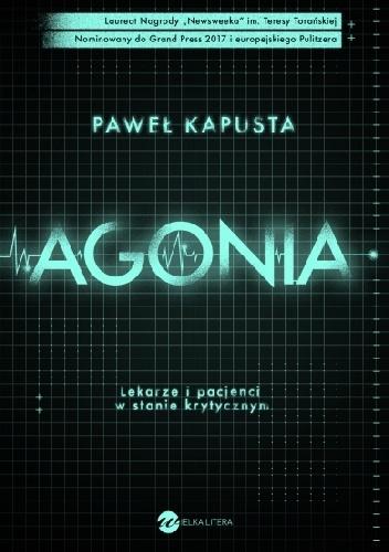 agonia Paweł Kapusta- Agonia. Lekarze i pacjenci w stanie krytycznym