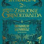 J.K. Rowling- Fantastyczne zwierzęta: Zbrodnie Grindelwalda. Oryginalny scenariusz
