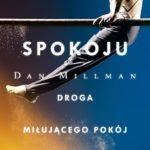Dan Millman- Siła spokoju. Droga miłującego pokój wojownika