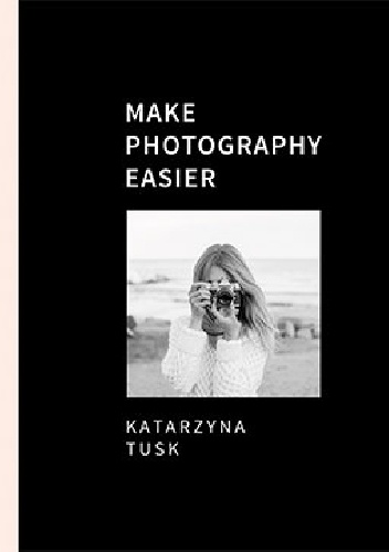 Katarzyna Tusk- Make Photography Easier
