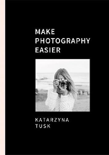 makee Katarzyna Tusk- Make Photography Easier
