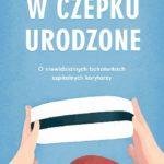 Weronika Nawara- W czepku urodzone. O niewidzialnych bohaterkach szpitalnych korytarzy