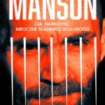Tom O'Neill,  Dan Piepenbring- Manson. CIA, narkotyki, mroczne tajemnice Hollywood [ZAPOWIEDŹ]