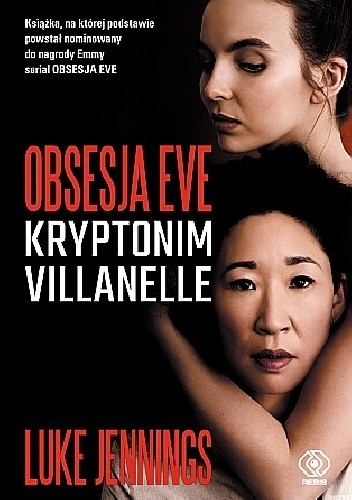 Luke Jennings- Obsesja Eve. Kryptonim Villanelle [PRZEDPREMIEROWO]