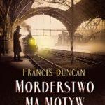 Francis Duncan- Morderstwo ma motyw