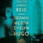 Taylor Jenkins Reid- Siedmiu mężów Evelyn Hugo