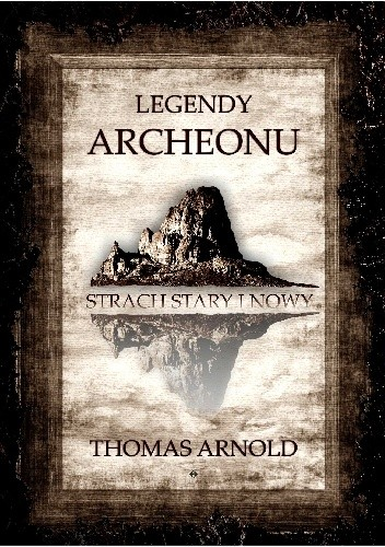 legendy-archeonu-2 Thomas Arnold- Legendy Archeonu. Strach stary i nowy