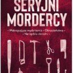 Michelle Kaminsky- Seryjni mordercy. Wstrząsające wydarzenia. Okrucieństwa. Narzędzia zbrodni [ZAPOWIEDŹ]