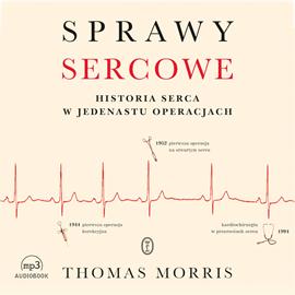 Thomas Morris- Sprawy sercowe. Historia serca w jedenastu operacjach [AUDIOBOOK]