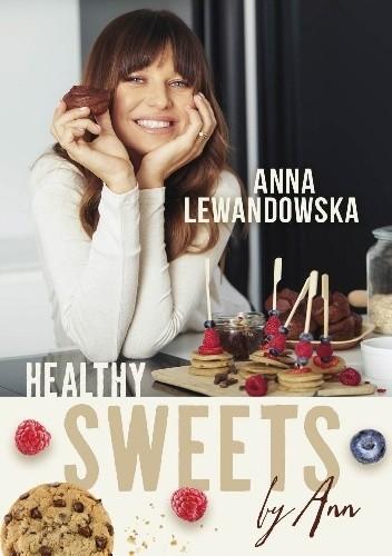 Anna Lewandowska- Healthy sweets by Ann [PRZEDPREMIEROWO]