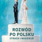 Iza Komendołowicz-Rozwód po polsku. Strach i nadzieje