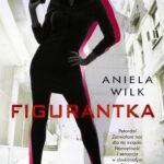 Aniela Wilk- Figurantka [ZAPOWIEDŹ]