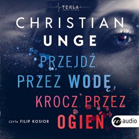 Christian Unge- Przejdź przez wodę, krocz przez ogień [AUDIOBOOK]