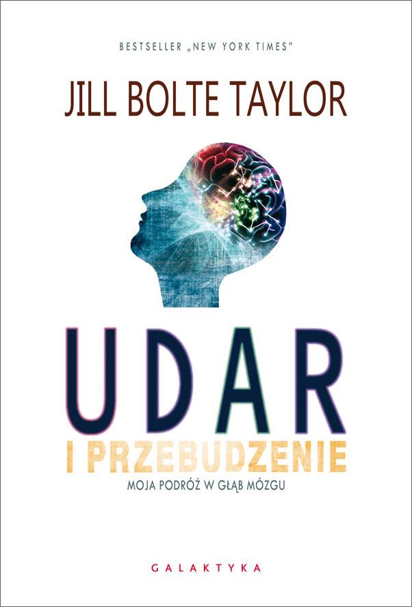 Jill Bolte Taylor- Udar i przebudzenie. Moja podróż w głąb mózgu